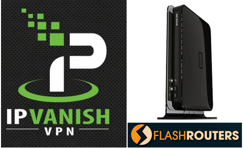 IPVanish and FlashRouters